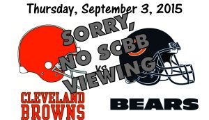 NO SCBB VIEWING.  BROWNS VS BEARS, THURS. SEPT. 3rd