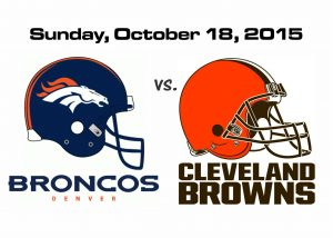 BRONCOS VS. BROWNS, SUNDAY OCT. 18 @1PM