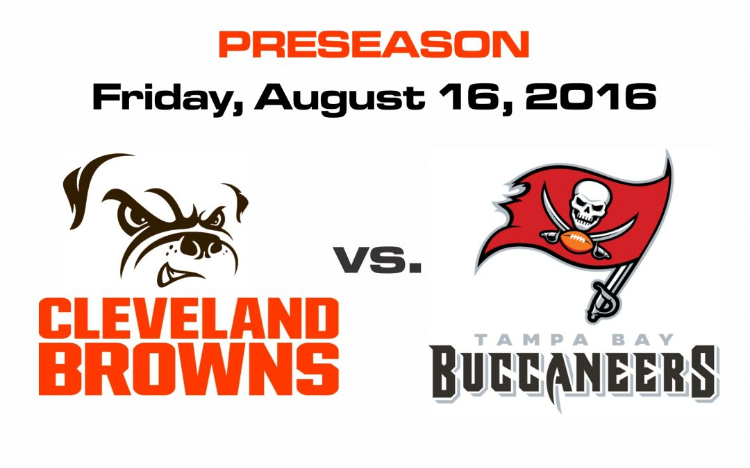 PRESEASON – BROWNS vs BUCCANEERS, FRIDAY, AUG. 26th @8PM