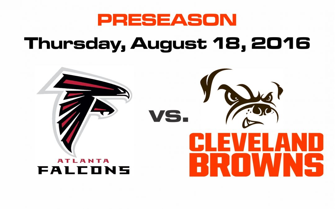 FALCONS vs BROWNS – PRESEASON – THURSDAY, AUG. 18th @8PM