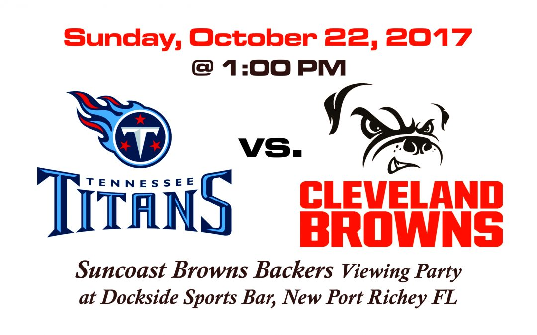 BROWNS vs TITANS, SUNDAY OCT. 22nd @1PM